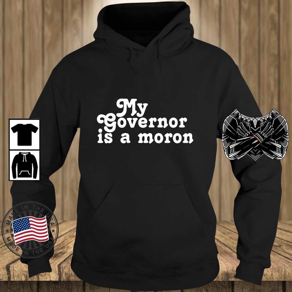 My governor is a moron s Teechalla hoodie den