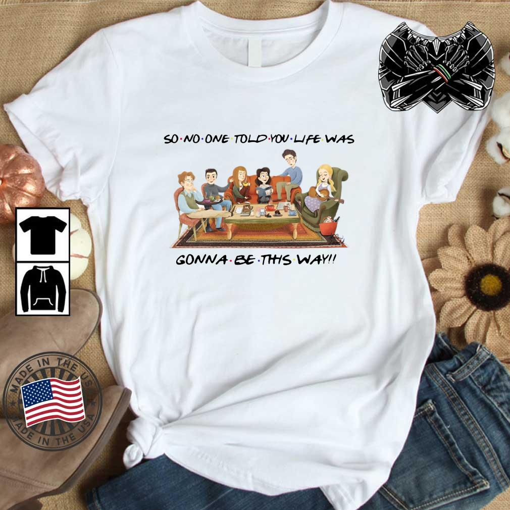 Official So no one told you life was gonna be this way shirt