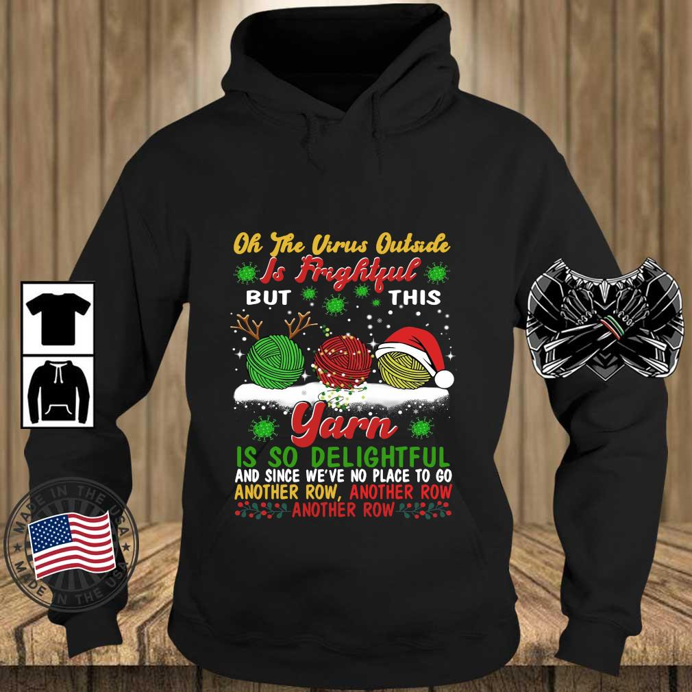 Oh the virus outside is frightful yarn is so delightful and since we_re no place to go another row Christmas sweater Teechalla hoodie den