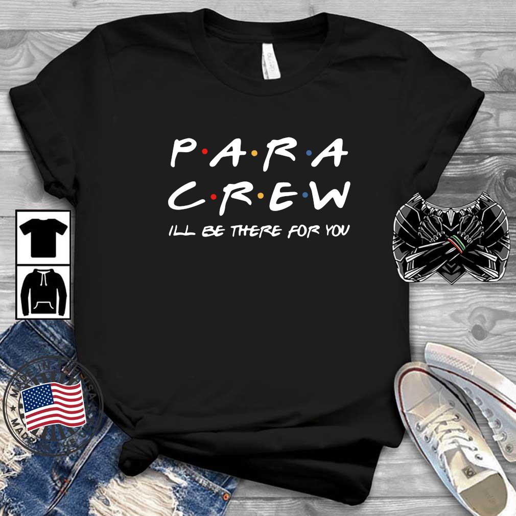Para crew I_ll be there for you shirt